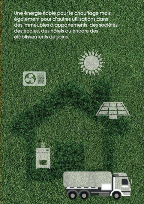 Une énergie fiable pour le chauffage maiségalement pour d'autres utilisations dans des immeubles à appartements, des sociétés, des écoles, des hôtels ou encore des établissements de soins.